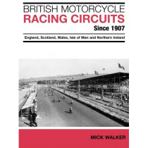 British Motorcycle Racing Circuits Since 1907.: England, Scotland, Wales, Isle of Man and Northern Ireland by Mick Walker, 9781780912103