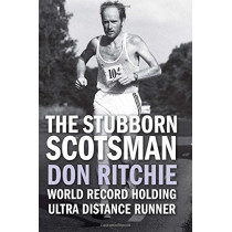 The Stubborn Scotsman: Don Ritchie - World Record Holding Ultra Distance Runner by Donald Ritchie, 9781780915463