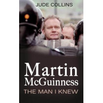 Martin McGuinness: The Man I Knew by Jude Collins, 9781781176016