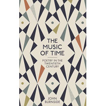 The Music of Time: Poetry in the Twentieth Century by John Burnside, 9781781255612
