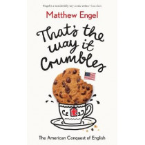 That's The Way It Crumbles: The American Conquest of the English Language by Matthew Engel, 9781781256695