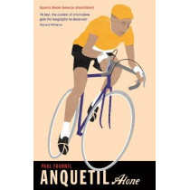 Anquetil, Alone: The legend of the controversial Tour de France champion by Paul Fournel, 9781781257326