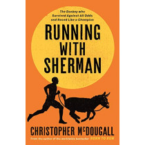 Running with Sherman: The Donkey Who Survived Against All Odds and Raced Like a Champion by Christopher McDougall, 9781781258262