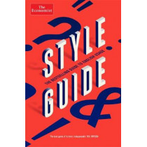 The Economist Style Guide: 12th Edition by Ann Wroe, 9781781258316