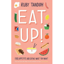 Eat Up: Food, Appetite and Eating What You Want by Ruby Tandoh, 9781781259603