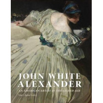 John White Alexander: An American Artist in the Gilded Age by Mary Anne Goley, 9781781300602