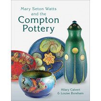 Mary Seton Watts and the Compton Pottery by Hilary Calvert, 9781781300855