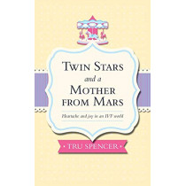 Twin Stars and a Mother from Mars: Heartache and Joy in an IVF World by Tru Spencer, 9781781321263