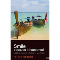 Smile Because It Happened: Antidotes to Melancholy in Thailand, the Land of Smiles by Patrick Forsyth, 9781781330814