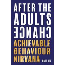 After The Adults Change: Achievable behaviour nirvana by Paul Dix, 9781781353776