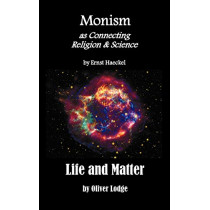 """Monism as Connecting Religion and Science, and Life and Matter (a Criticism of Professor Haeckel's """"Riddle of the Universe"""") by Ernst Haeckel, 9781781390634"""
