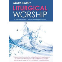 Liturgical Worship: A basic introduction - revised and expanded edition by Mark Earey, 9781781400586