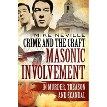 Crime and the Craft: Masonic Involvement in Murder, Treason and Scandal by Mike Neville, 9781781556214
