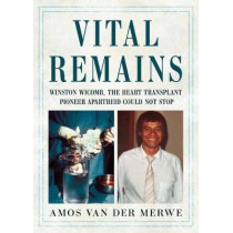 Vital Remains: Winston Wicomb, the Heart Transplant Pioneer Apartheid Could Not Stop by Winston Wicomb, 9781781556597