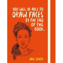 You Will be Able to Draw Faces by the End of This Book by Jake Spicer, 9781781575260