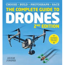 The Complete Guide to Drones Extended 2nd Edition by Adam Juniper, 9781781575383