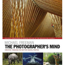 The Photographer's Mind Remastered: Creative Thinking for Better Digital Photos by Michael Freeman, 9781781575642