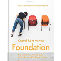 Central Saint Martins Foundation: Key lessons in art and design by Lucy Alexander, 9781781575994