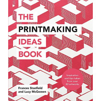 The Printmaking Ideas Book by Frances Stanfield, 9781781576182