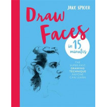 Draw Faces in 15 Minutes: Amaze your friends with your portrait skills by Jake Spicer, 9781781576281