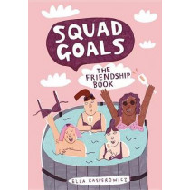 #Squad Goals: The Friendship Book by Ella Kasperowicz, 9781781576359
