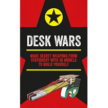 Desk Wars: Make secret weapons from stationery with 30 models to build yourself by John Austin, 9781781576380
