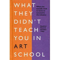 What They Didn't Teach You in Art School: What you need to know to survive as an artist by Rosalind Davis, 9781781577097