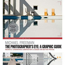 The Photographers Eye: A graphic Guide: Instantly Understand Composition & Design for Better Photography by Michael Freeman, 9781781577301