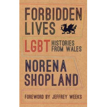 Forbidden Lives: Lesbian, Gay, Bisexual and Transgender Stories from Wales by Norena Shopland, 9781781724101