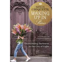 Waking Up in Paris: Overcoming Darkness in the City of Light by Sonia Choquette, 9781781802601