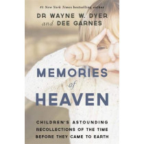 Memories of Heaven: Children's Astounding Recollections of the Time Before They Came to Earth by Dr. Wayne W. Dyer, 9781781805480