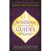 Wisdom from Your Spirit Guides: A Handbook to Contact Your Soul's Greatest Teachers by Mr James Van Praagh, 9781781807040