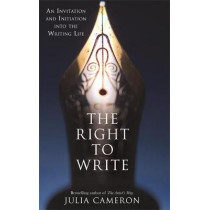 The Right to Write: An Invitation and Initiation into the Writing Life by Julia Cameron, 9781781809815