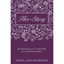 Her-Story: 366 Devotions from 21 Centuries of the Christian Church by Diana Lynn Severance, 9781781917503