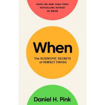 When: The Scientific Secrets of Perfect Timing by Daniel H. Pink, 9781782119883