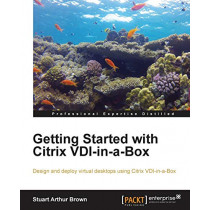 Getting Started with Citrix VDI-in-a-Box by Stuart Arthur Brown, 9781782171041