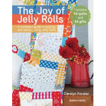 The Joy of Jelly Rolls: A Complete Guide to Quilting and Sewing Using Jelly Rolls by Carolyn Forster, 9781782214700