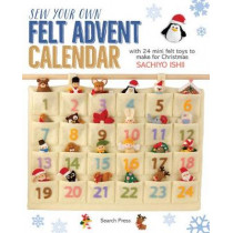 Sew Your Own Felt Advent Calendar: With 24 Mini Felt Toys to Make for Christmas by Sachiyo Ishii, 9781782214915