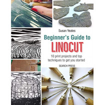 Beginner's Guide to Linocut: 10 Print Projects with Top Techniques to Get You Started by Susan Yeates, 9781782215844