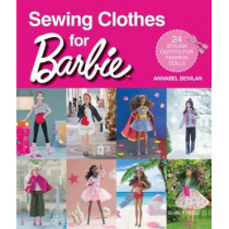 Sewing Clothes for Barbie: 24 Stylish Outfits for Fashion Dolls by Annabel Benilan, 9781782215974