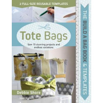 The Build a Bag Book: Tote Bags: Sew 15 Stunning Projects and Endless Variations by Debbie Shore, 9781782216186