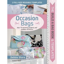 The Build a Bag Book: Occasion Bags: Sew 15 Stunning Projects and Endless Variations by Debbie Shore, 9781782216193