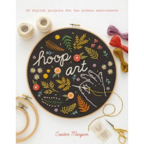 Hoop Art: 20 Stylish Projects for the Modern Embroiderer by Cristin Morgan, 9781782216360