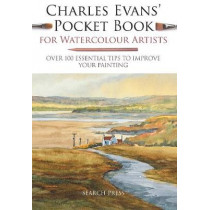 Charles Evans' Pocket Book for Watercolour Artists: Over 100 Essential Tips to Improve Your Painting by C. Evans, 9781782216377