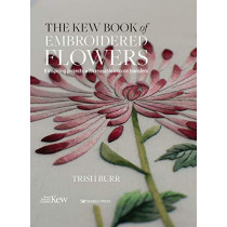 The Kew Book of Embroidered Flowers (Folder edition): 11 Inspiring Projects with Reusable Iron-on Transfers by Trish Burr, 9781782216421