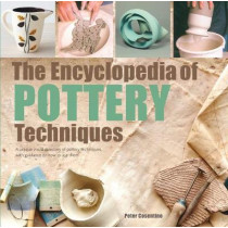 The Encyclopedia of Pottery Techniques: A Unique Visual Directory of Pottery Techniques, with Guidance on How to Use Them by Peter Cosentino, 9781782216469