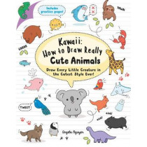Kawaii: How to Draw Really Cute Animals: Draw Every Little Creature in the Cutest Style Ever! by Angela Nguyen, 9781782216599