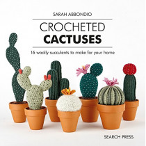 Crocheted Cactuses: 16 Woolly Succulents to Make for Your Home by Sarah Abbondio, 9781782217084
