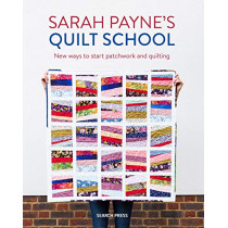 Sarah Payne's Quilt School: New Ways to Start Patchwork and Quilting by Sarah Payne, 9781782217305