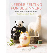 Needle Felting for Beginners: How to Sculpt with Wool by Roz Dace, 9781782217343